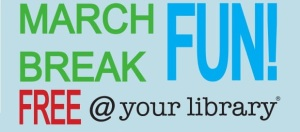 March Break Fun @ Your Library